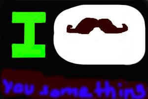 i mustach u something