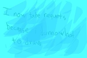 I take requests