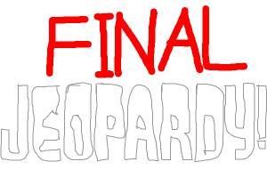 Last round of Jeopardy