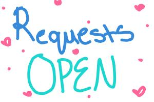 Requests Open!