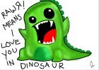 Rawr ! means i love you in dinosaur